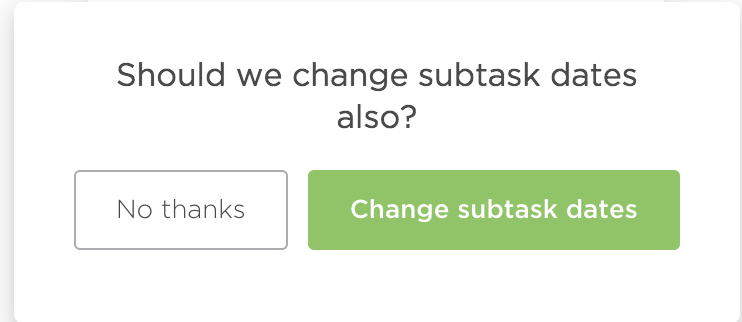 Pop up asking if the subtask's dates should also be changed.