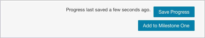 """A clickable """"Save Progress"""" button and clickable """"Add to Milestone One"""" button."""