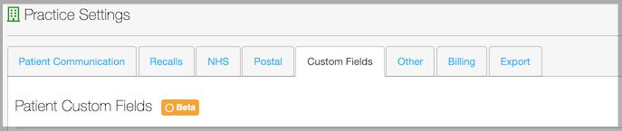 Dentally Practice Settings - Custom Fields tab - currently in Beta