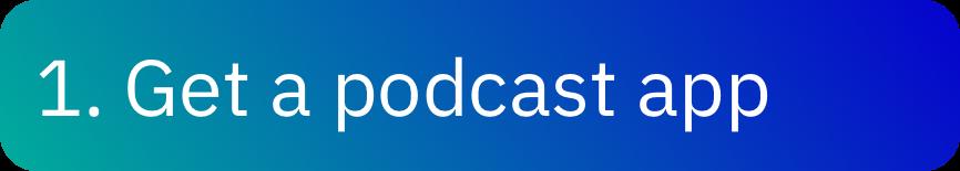 Step 1: Get a podcast app