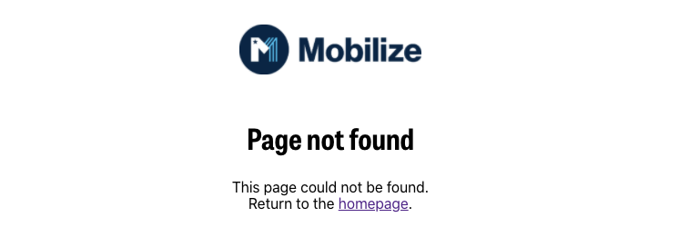Screenshot of the page typically seen when a link for Mobilize isn't working. Mobilize logo. Page not found. This page could not be found. Return to the homepage.