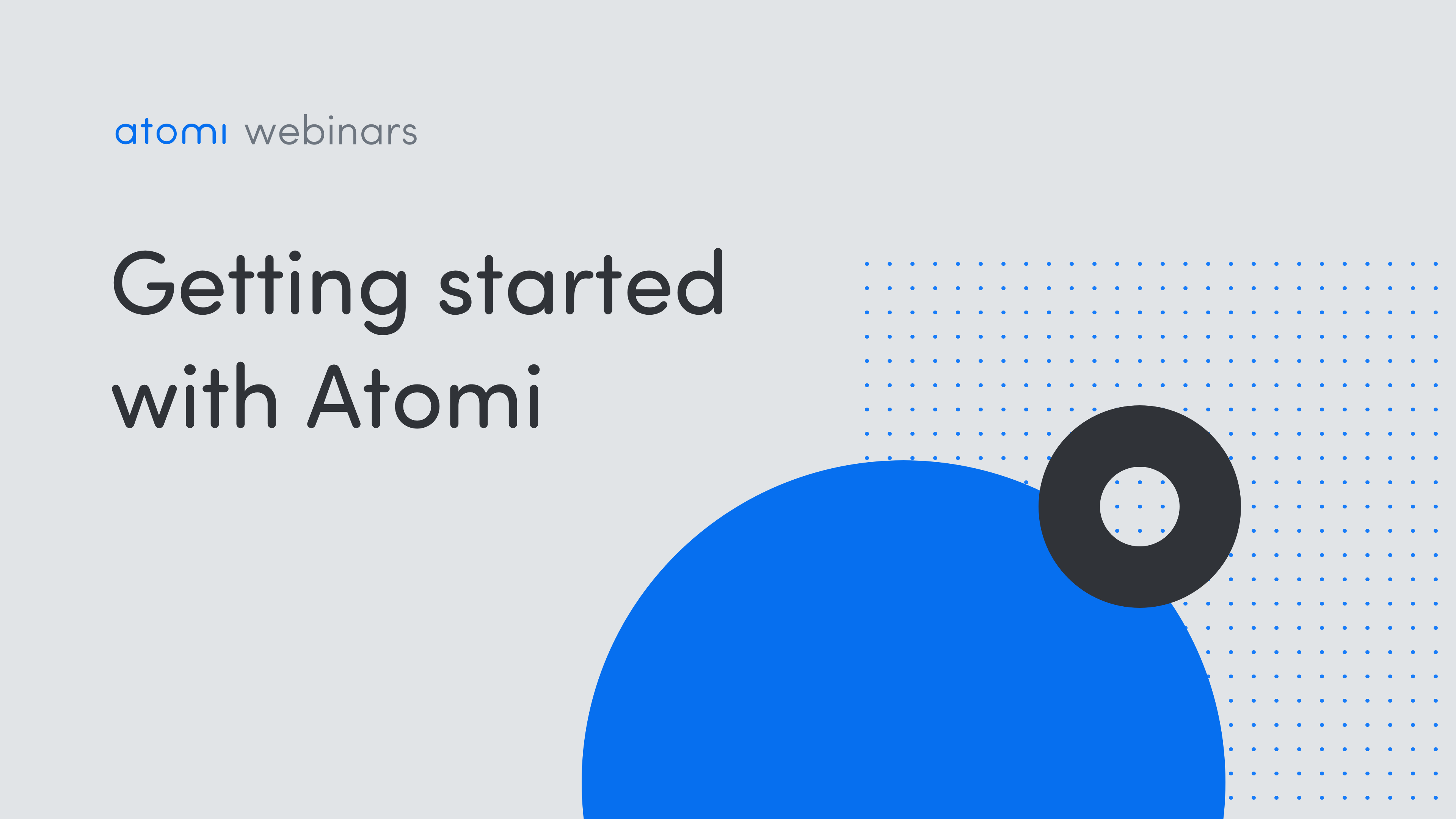 Getting started with Atomi Webinar