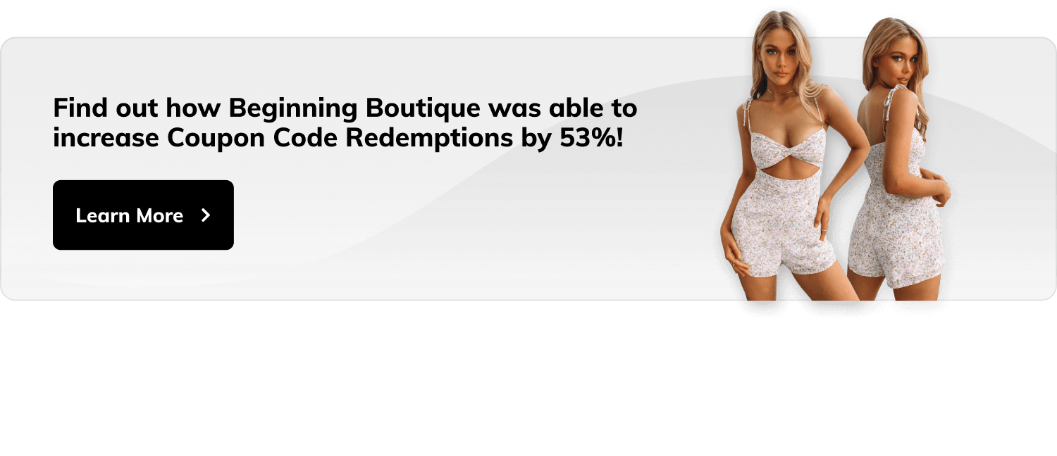 Find out how Beginning Boutique was able to increase Coupon Code Redemptions by 53%! Button with label