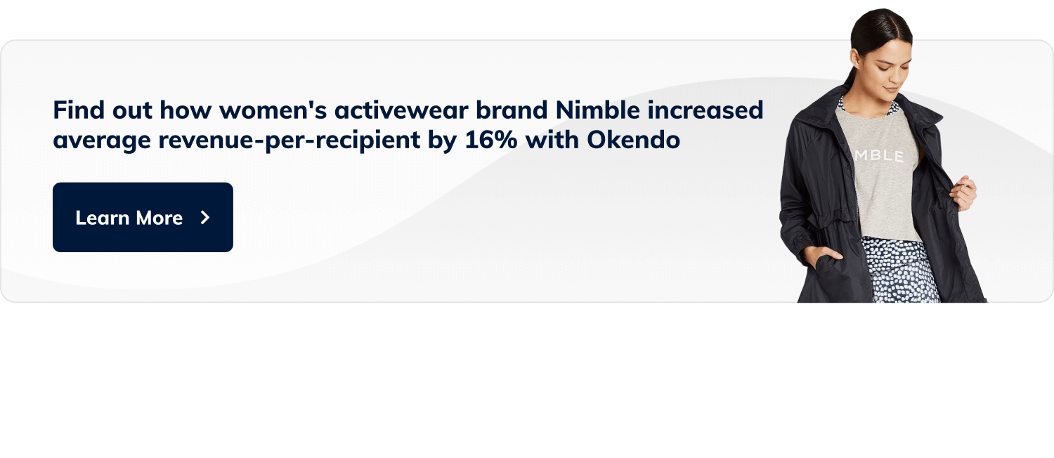 Find out how women's activewear brand Nimble increased average revenue-per-recipient by 16% with Okendo. Button with label