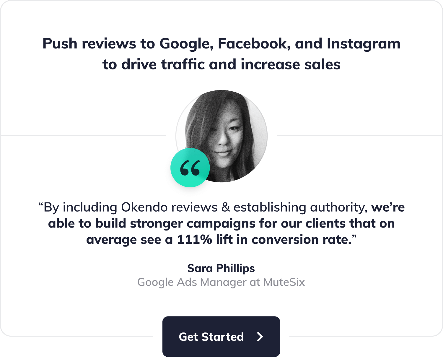 """Push reviews to Google, Facebook, and Instagram to drive traffic and increase sales. """"By including Okendo reviews & establishing authority, we're able to build stronger campaigns for our clients that on average see a 111% lift in conversion rate"""