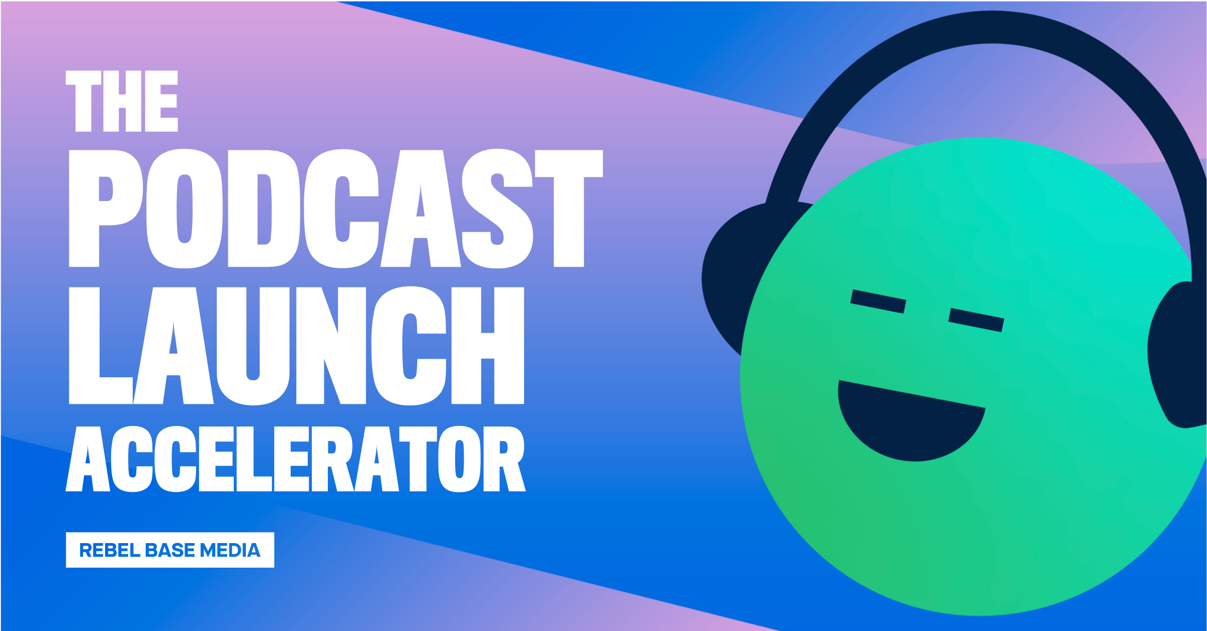 An image showing a happy face with the text 'The Podcast Launch Accelerator from Rebel Base Media'
