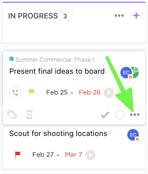 In Board view, click on the ellipsis in the bottom righthand corner of the task to reveal task management options