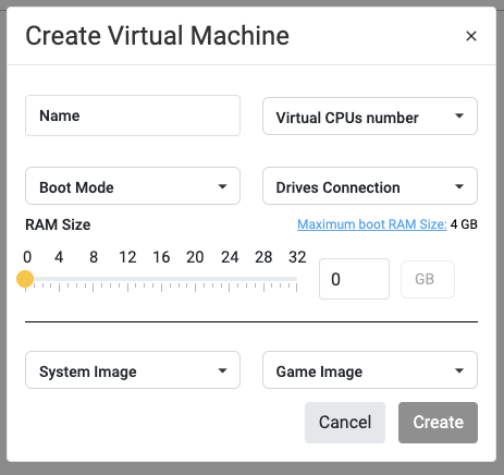 Create Virtual Machine Name Virtual CPUs number Boot Mode Drives Connection RAM Size Maximum boot RAM Size: 4 GB 0 GB System Image Game Image