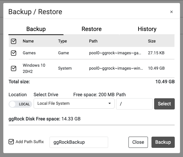 Backup Restore Backup Restore History Name Type Path Size Games Game pool0 ggrock images 27.15 kilobytes windows 10 20h2 system pool0 ggrock images 10.49 gigabytes total size 10.49 gigabytes location local select drive local file system free space 200 megabytes path / ggrock disk free space 14.33 gigabytes add path suffix ggrockbackup close button backup button