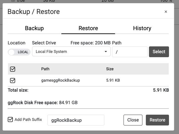 Backup Restore Restore Location LOCAL select drive local file system free space 200 megabytes path / path gamesggRockBackup Size 5.91 kilobytes total size 5.91 kilobytes ggrock disk free space 84.91 gigabytes add path suffix ggrockbackup close restore