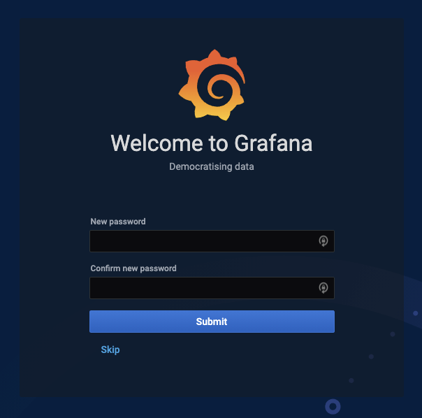 Welcome to Grafana Democratising data new password confirm new password submit skip