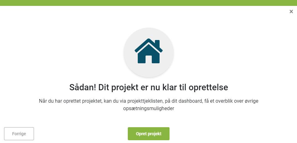 Sådan! Dit projekt er nu klar til oprettelse  Når du har oprettet projektet kan du via projekttjeklisten, på dit dashboard, få et overblik over øvrige  opsætningsmuligheder  FO rrige