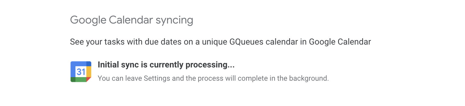 GQueues will let you know when Calendar syncing is complete.