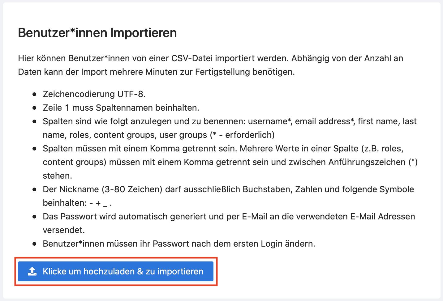 Benutzer*innen können mit dm Hochladen einer CSV-Datei importiert werden.