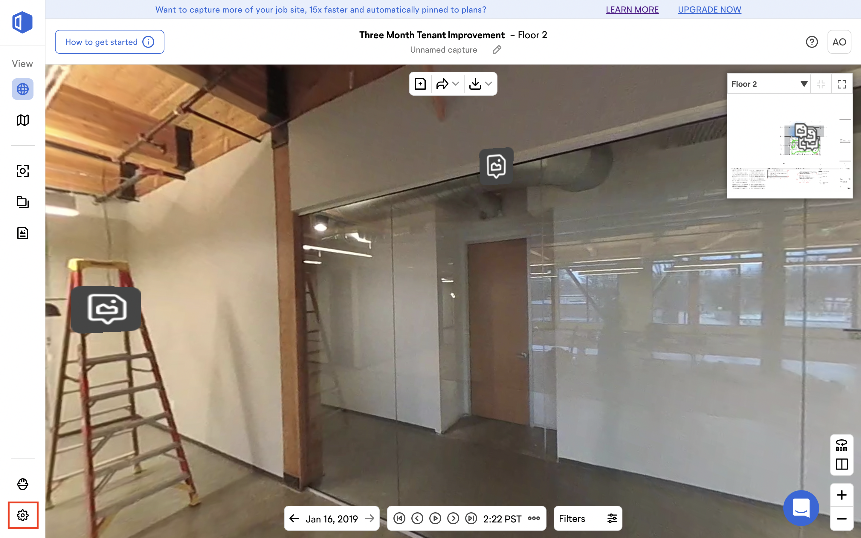 Want to capture more of your job site, 15x faster and automatically pinned to plans?  Three Month Tenant Improvement  - Floor 2  How to get started  View  Jan 16, 2019  Unnamed capture  @ @ 0 0 0 2:22 PST  LEARN MORE  Filters  UPGRADE NOW  Floor 2  AO  arm