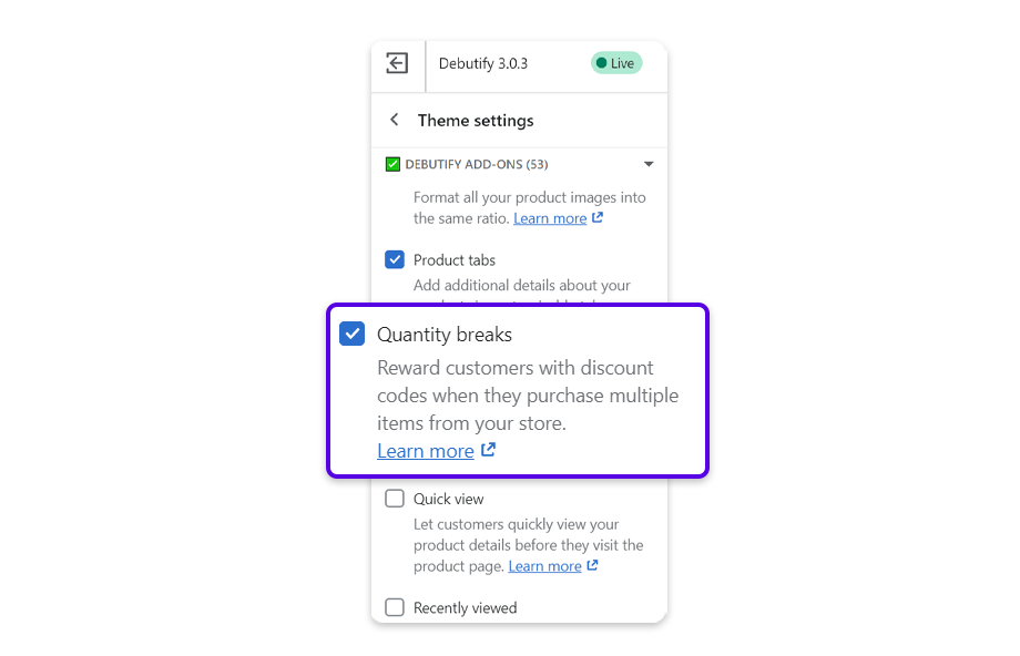 Scroll to Quantity breaks and uncheck the box to disable the add-on so the quantity selector can show on the product page.