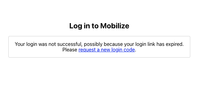 Screenshot of the page typically seen when a magic login link for Mobilize isn't working. The page says Your login was not successful, possibly because your login link has expired. A link is provided to request a new login code.
