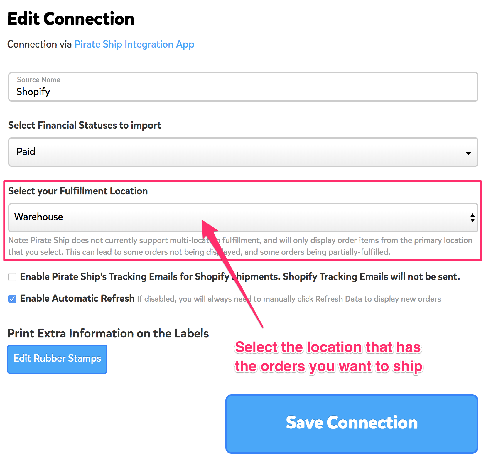 A screenshot showing the Integration Settings for a Shopify Integration on Pirate Ship. In the section titled 'Select your Fulfillment Location,' there is a drop down menu with on of the Shopify store's locations. There's an arrow pointing at this with an annotation reading, 'Select the location that has the orders you want to ship.'