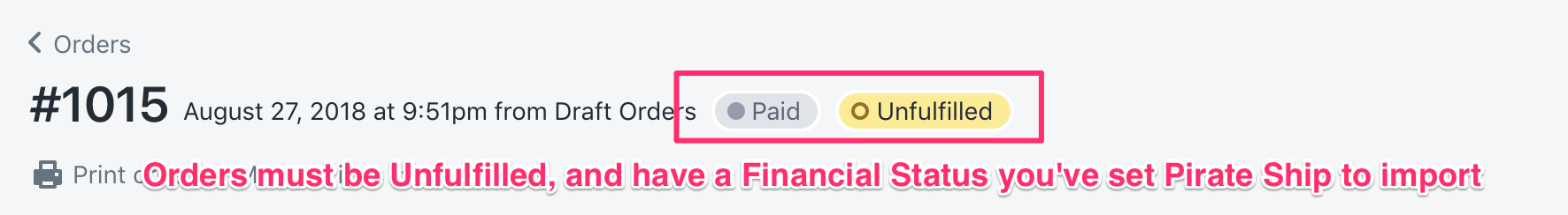 A screenshot showing the order status that appears on Shopify for an individual order. For this particular order, it shows a status of 'Paid' and 'Unfulfilled.' Below, there's a notation which reads, 'Orders must be Unfulfilled, and have a Financial Status you've set Pirate Ship to import.'